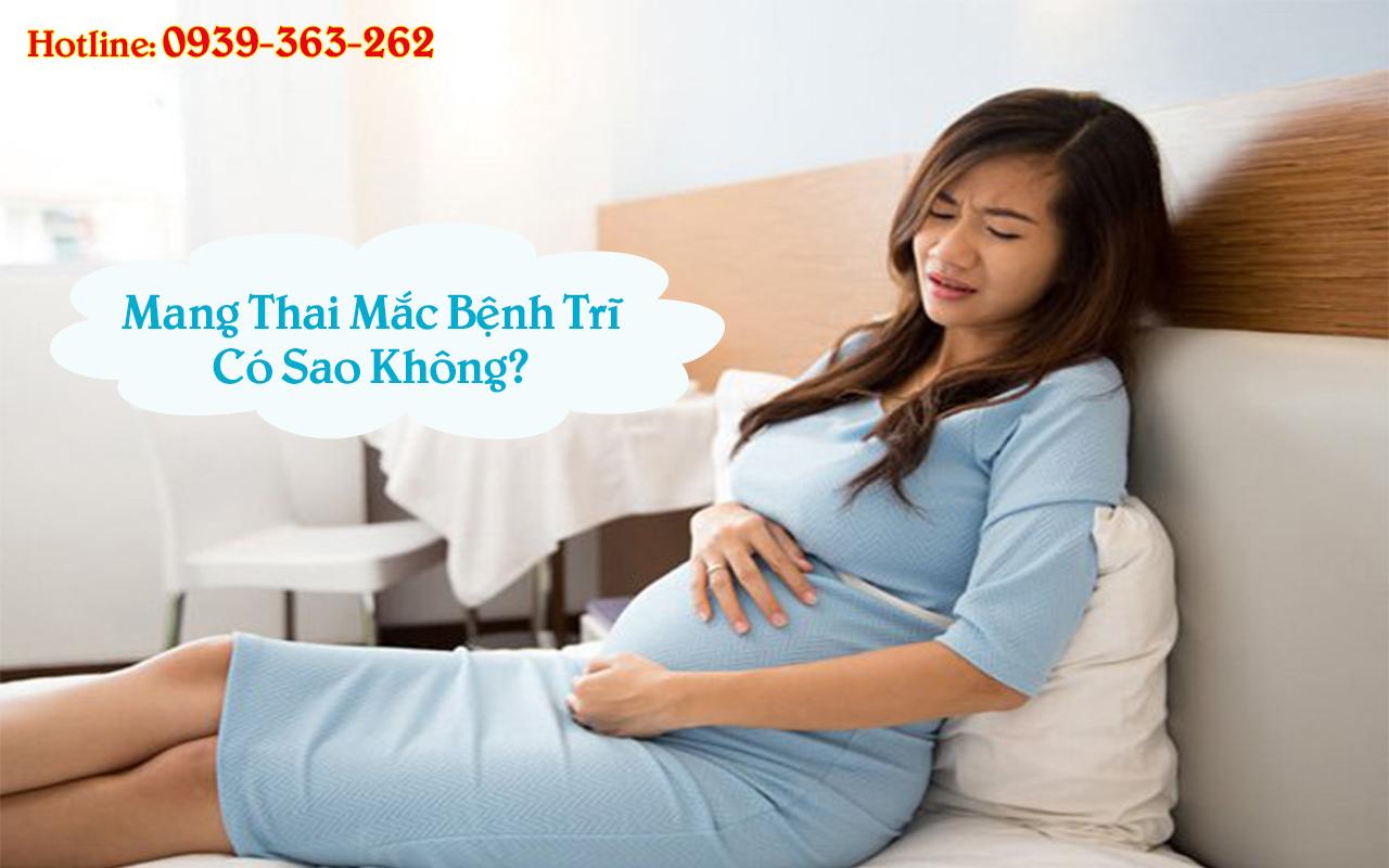 Mang thai mắc bệnh trĩ có sao không?